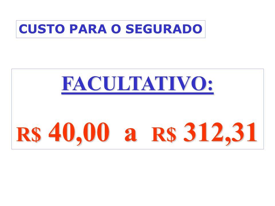 CUSTO PARA O SEGURADO FACULTATIVO: R$ 40,00 a R$ 312,31