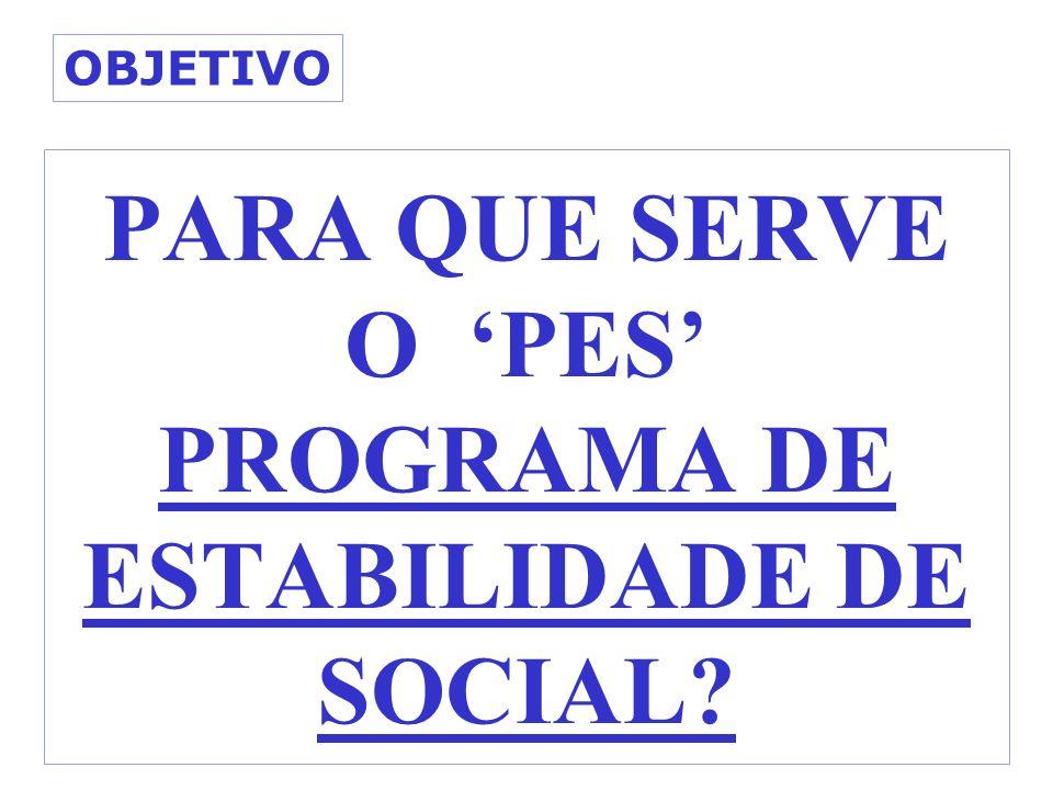 PARA QUE SERVE O 'PES' PROGRAMA DE ESTABILIDADE DE SOCIAL