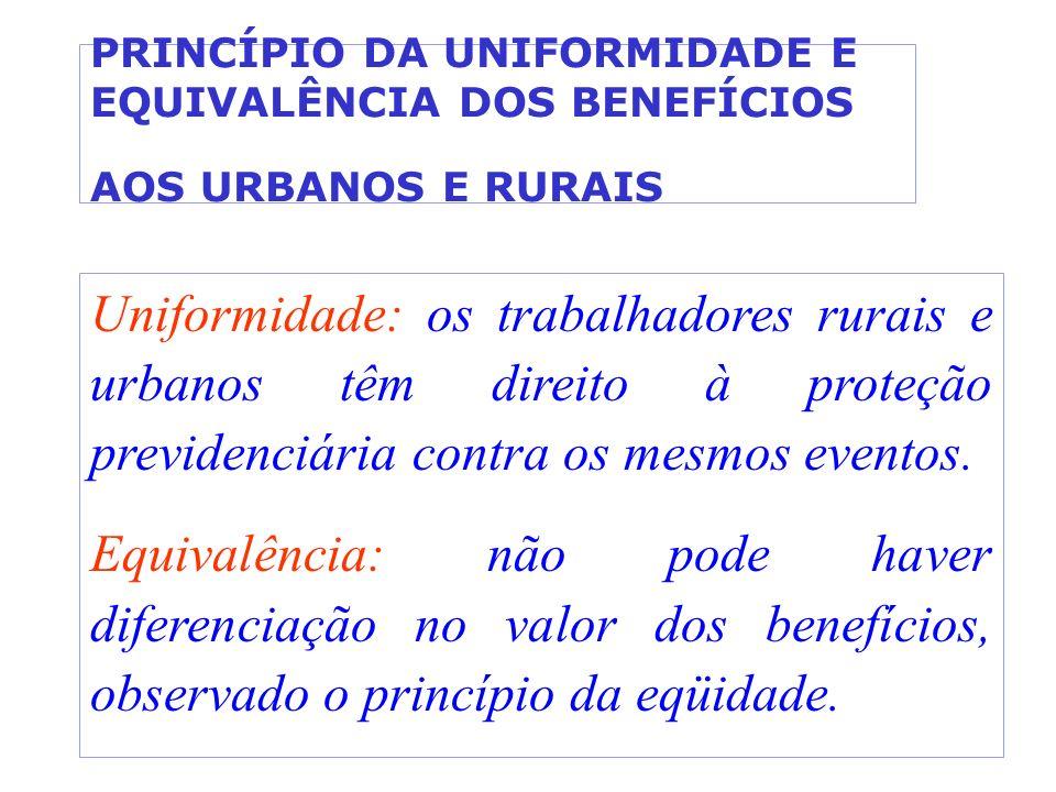 PRINCÍPIO DA UNIFORMIDADE E EQUIVALÊNCIA DOS BENEFÍCIOS AOS URBANOS E RURAIS