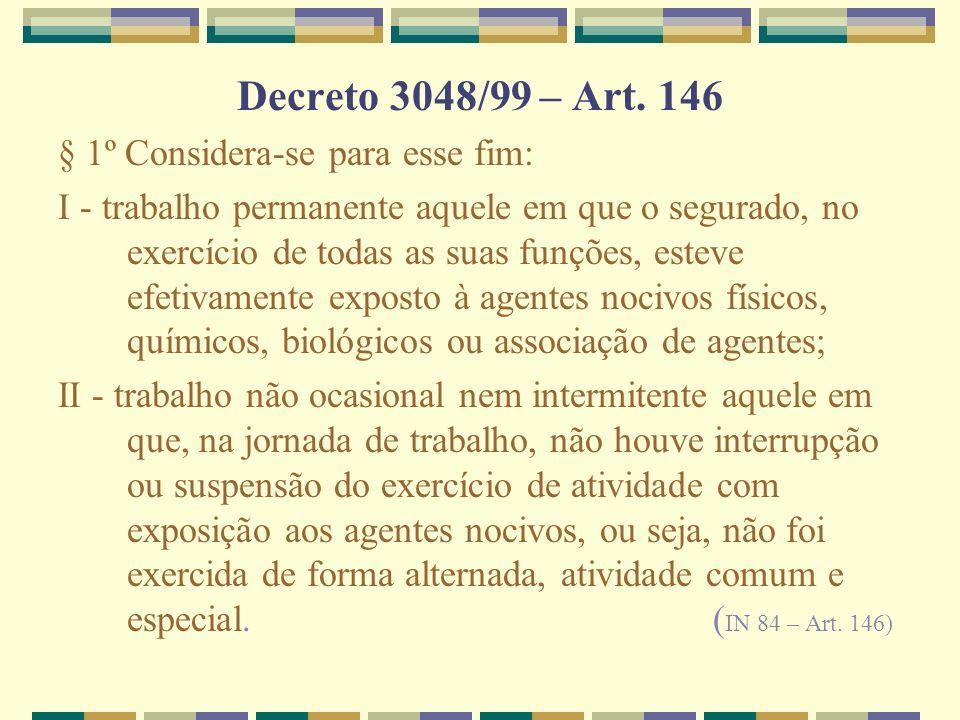 Decreto 3048/99 – Art. 146 § 1º Considera-se para esse fim: