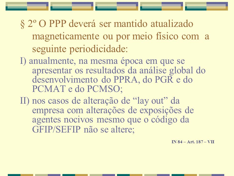 § 2º O PPP deverá ser mantido atualizado magneticamente ou por meio físico com a seguinte periodicidade: