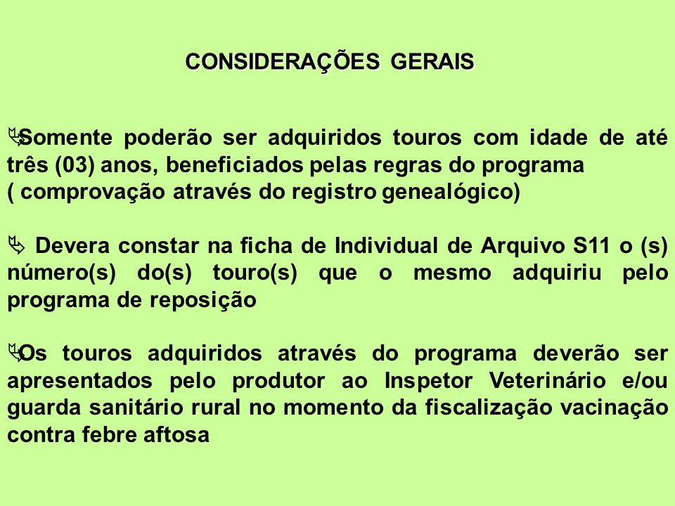 CONSIDERAÇÕES GERAIS Somente poderão ser adquiridos touros com idade de até três (03) anos, beneficiados pelas regras do programa.