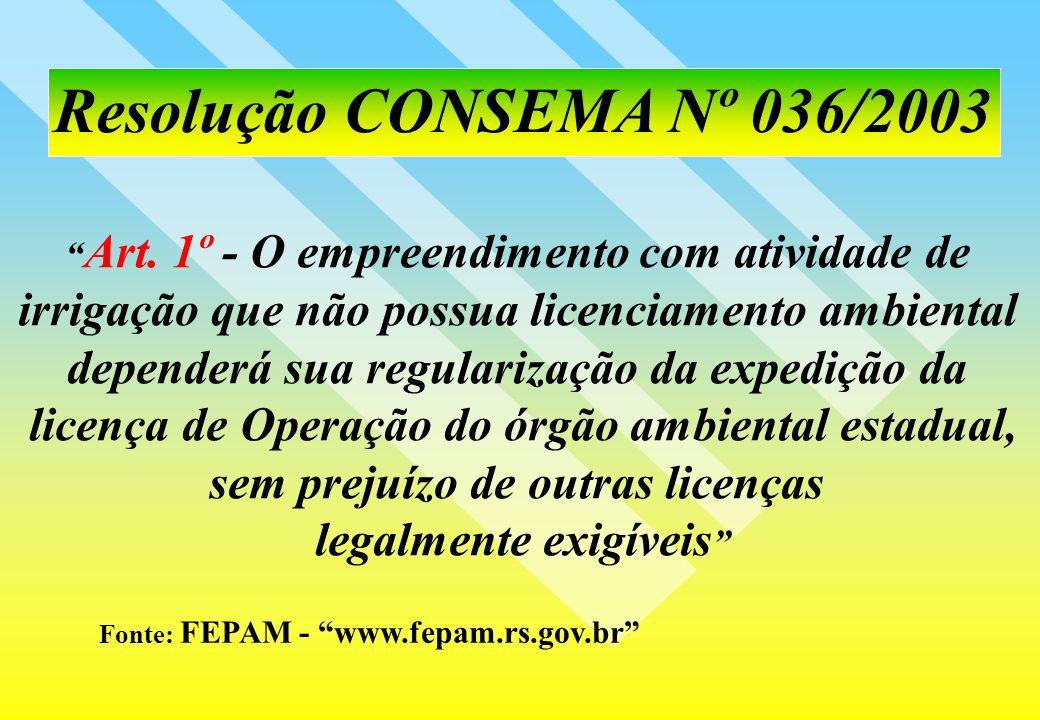 Resolução CONSEMA Nº 036/2003 Art. 1º - O empreendimento com atividade de. irrigação que não possua licenciamento ambiental.