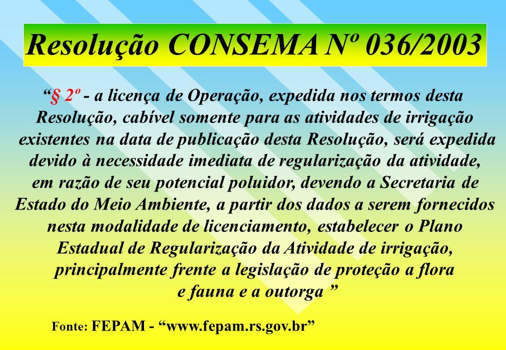 Resolução CONSEMA Nº 036/2003 § 2º - a licença de Operação, expedida nos termos desta. Resolução, cabível somente para as atividades de irrigação.