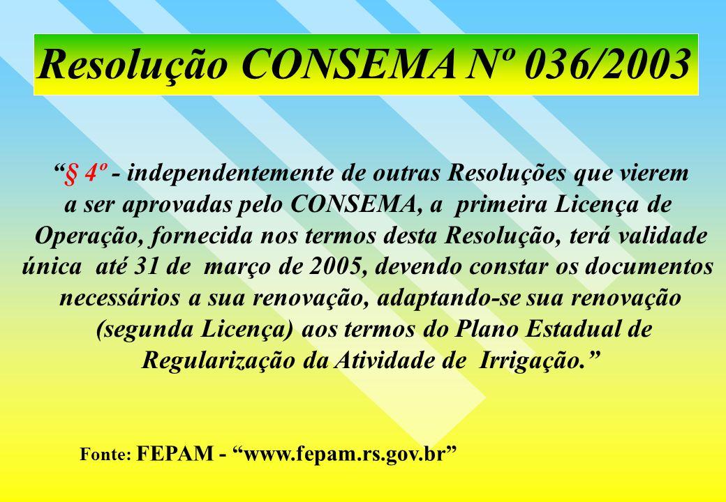 Resolução CONSEMA Nº 036/2003 § 4º - independentemente de outras Resoluções que vierem. a ser aprovadas pelo CONSEMA, a primeira Licença de.