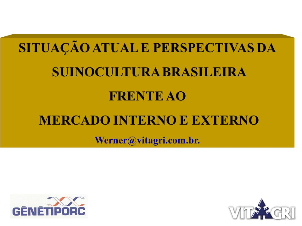 SITUAÇÃO ATUAL E PERSPECTIVAS DA SUINOCULTURA BRASILEIRA FRENTE AO