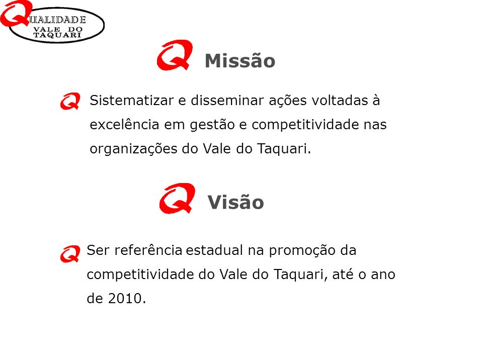 Missão Sistematizar e disseminar ações voltadas à excelência em gestão e competitividade nas organizações do Vale do Taquari.