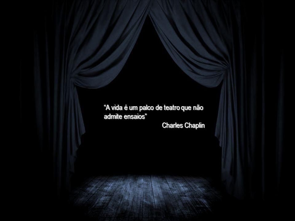 A vida é um palco de teatro que não admite ensaios