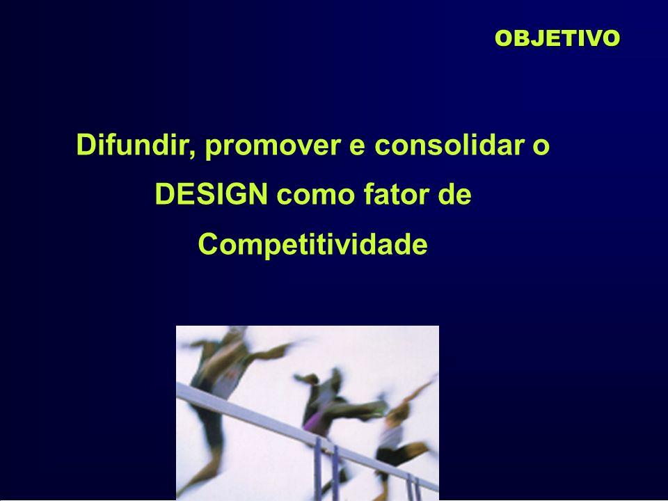 Difundir, promover e consolidar o DESIGN como fator de Competitividade
