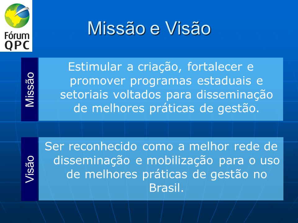 Missão e Visão Estimular a criação, fortalecer e promover programas estaduais e setoriais voltados para disseminação de melhores práticas de gestão.