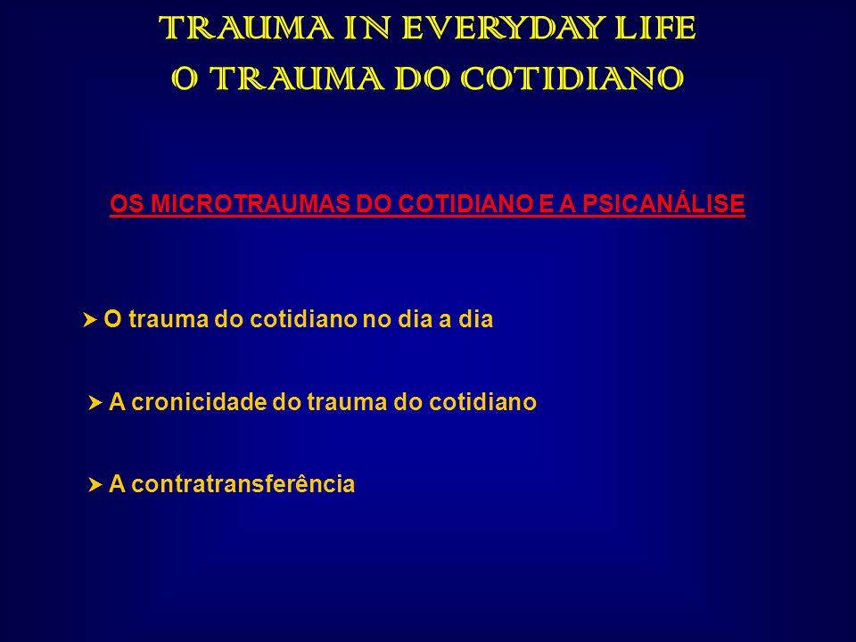 TRAUMA IN EVERYDAY LIFE OS MICROTRAUMAS DO COTIDIANO E A PSICANÁLISE