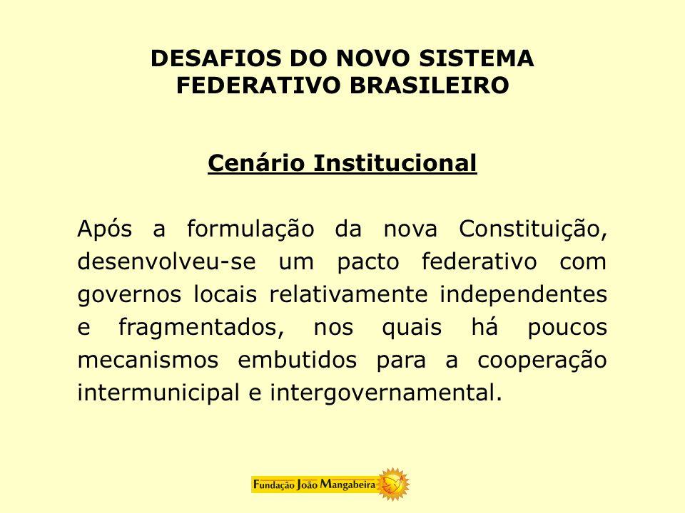 DESAFIOS DO NOVO SISTEMA FEDERATIVO BRASILEIRO Cenário Institucional