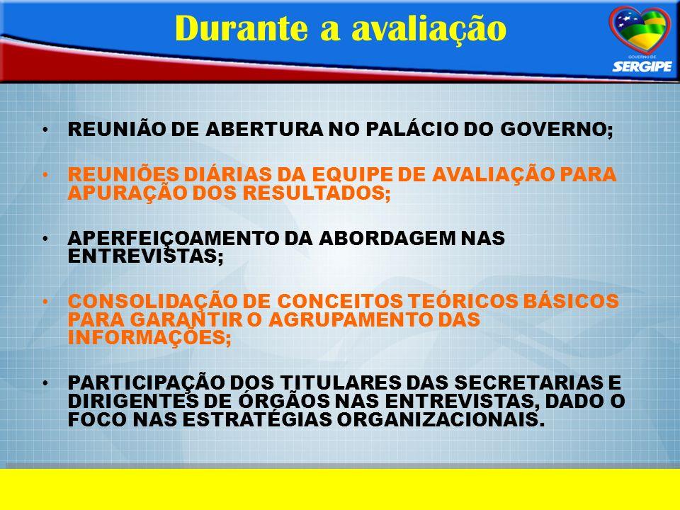 Durante a avaliação REUNIÃO DE ABERTURA NO PALÁCIO DO GOVERNO;