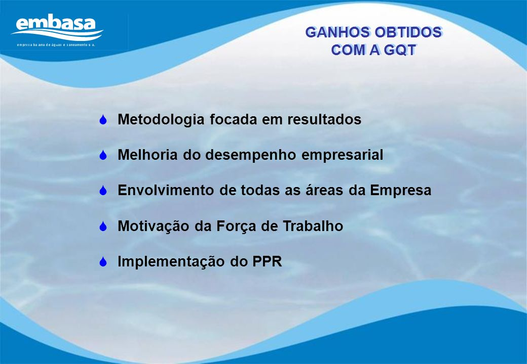GANHOS OBTIDOS COM A GQT. Metodologia focada em resultados. Melhoria do desempenho empresarial. Envolvimento de todas as áreas da Empresa.