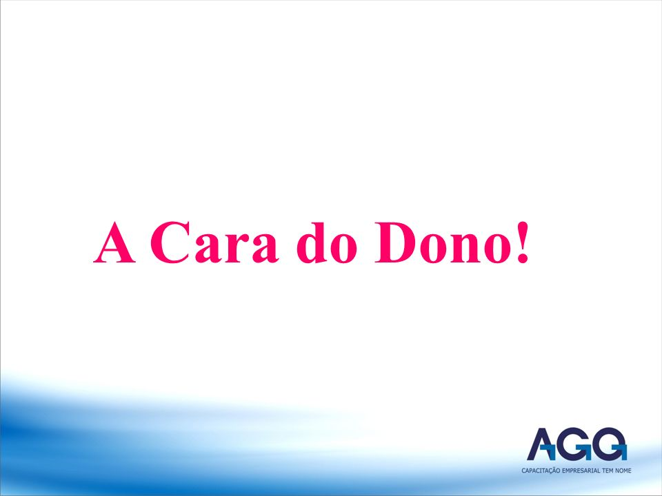 A Cara do Dono!