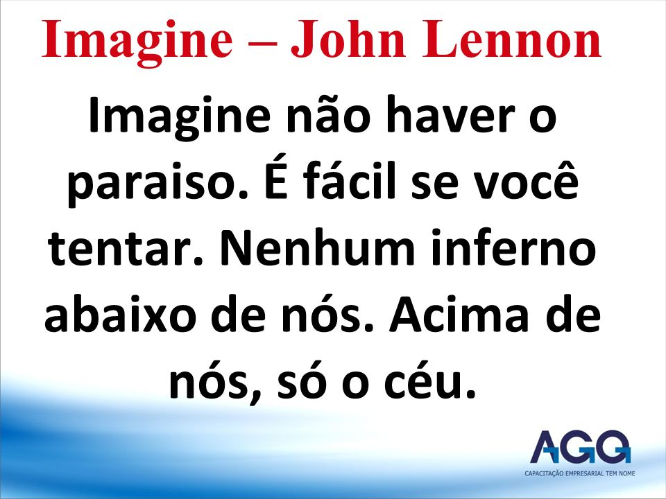Imagine – John Lennon Imagine não haver o paraiso.