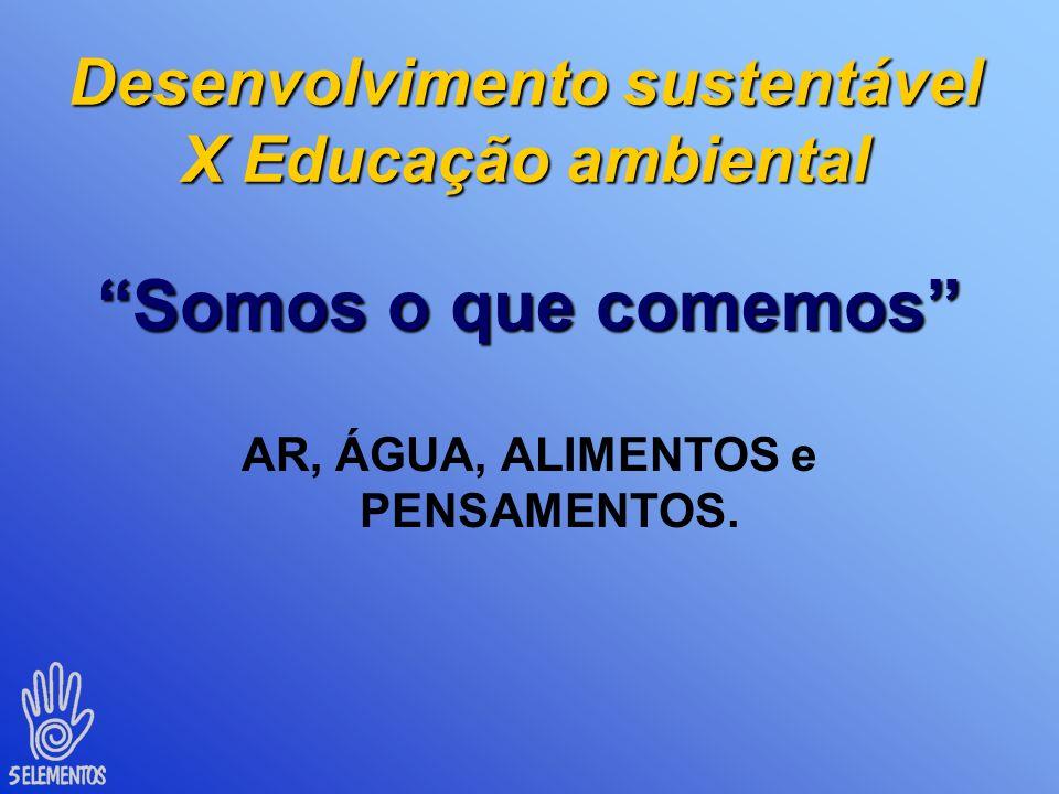 Desenvolvimento sustentável X Educação ambiental