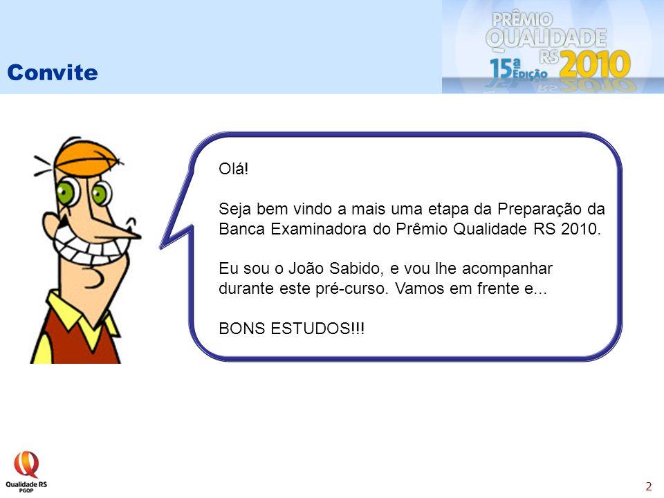Convite Olá! Seja bem vindo a mais uma etapa da Preparação da Banca Examinadora do Prêmio Qualidade RS 2010.