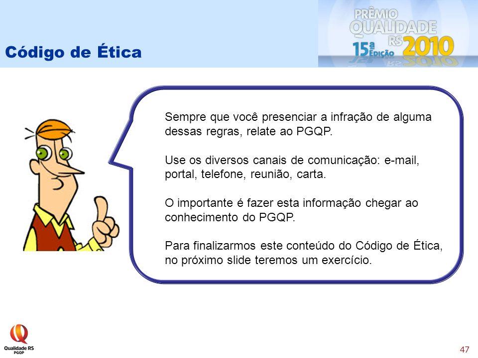 Código de Ética Sempre que você presenciar a infração de alguma dessas regras, relate ao PGQP.