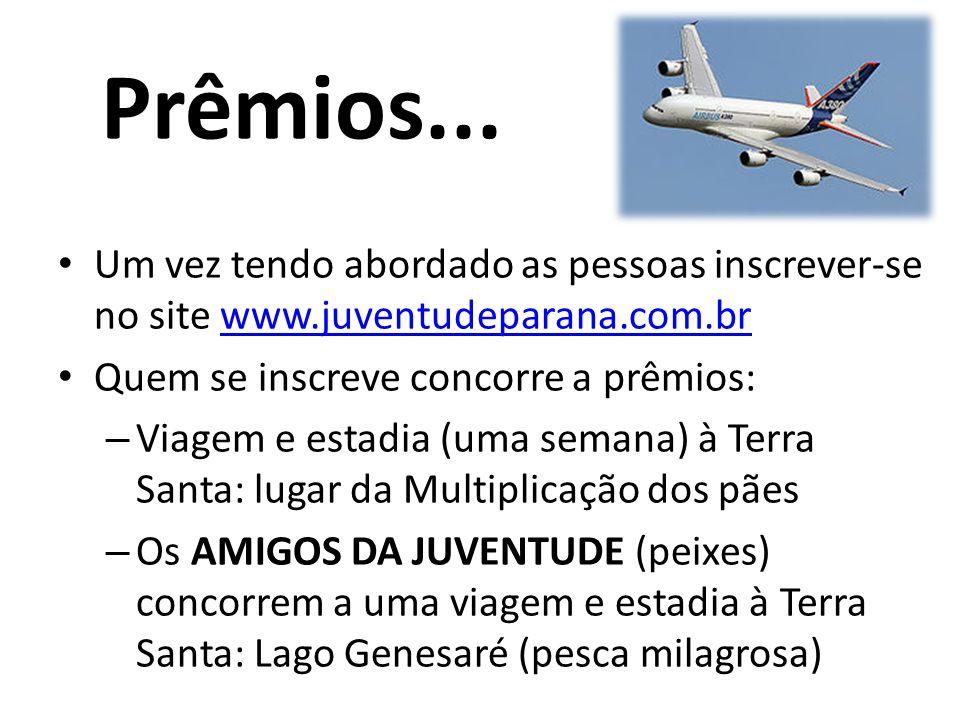 Prêmios... Um vez tendo abordado as pessoas inscrever-se no site www.juventudeparana.com.br. Quem se inscreve concorre a prêmios:
