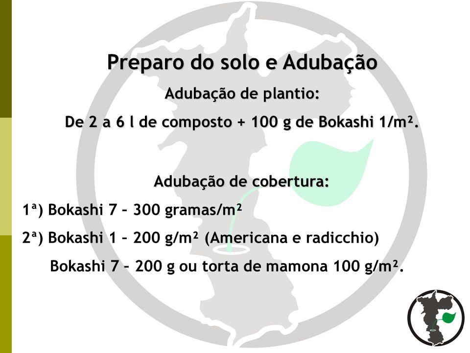 De 2 a 6 l de composto + 100 g de Bokashi 1/m². Adubação de cobertura: