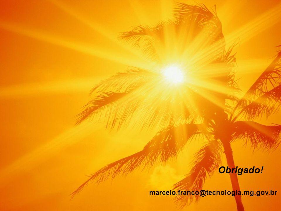 Obrigado! marcelo.franco@tecnologia.mg.gov.br