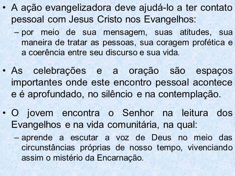 A ação evangelizadora deve ajudá-lo a ter contato pessoal com Jesus Cristo nos Evangelhos: