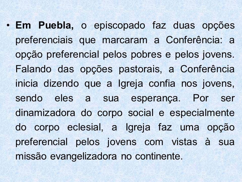 Em Puebla, o episcopado faz duas opções preferenciais que marcaram a Conferência: a opção preferencial pelos pobres e pelos jovens.