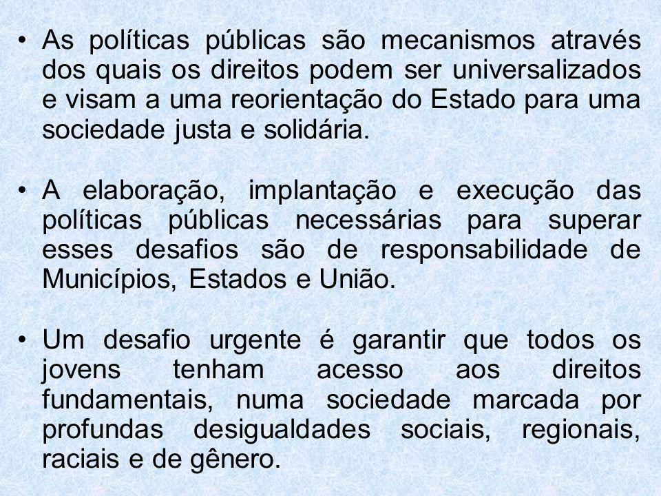 As políticas públicas são mecanismos através dos quais os direitos podem ser universalizados e visam a uma reorientação do Estado para uma sociedade justa e solidária.