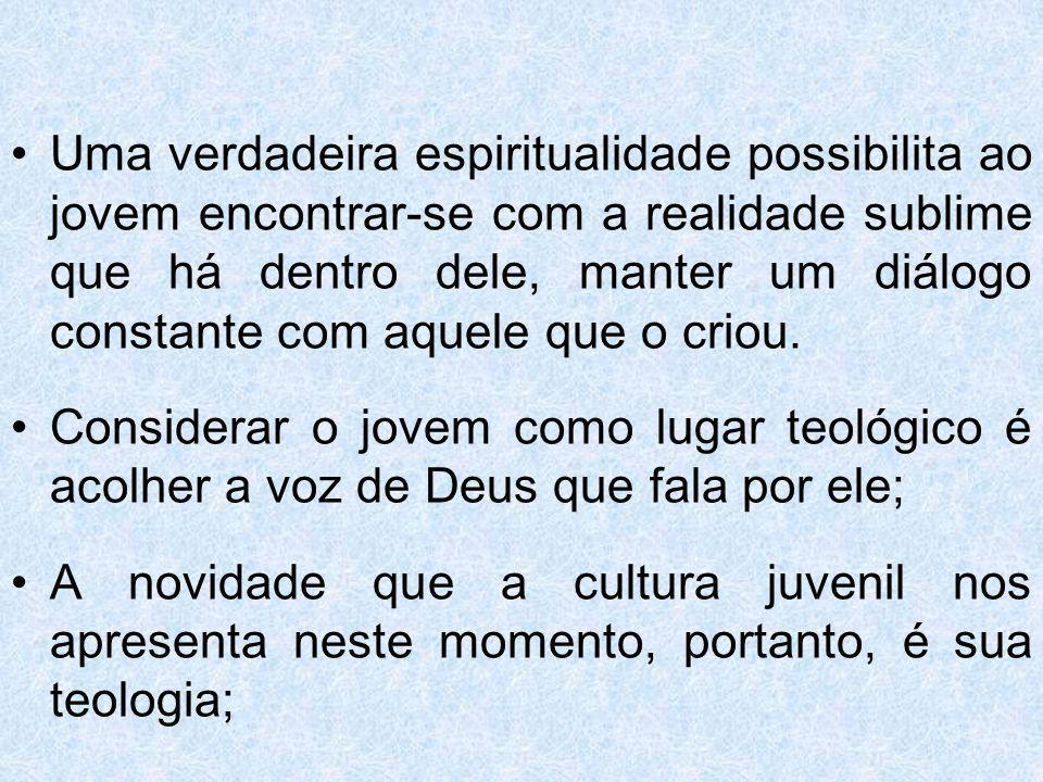 Uma verdadeira espiritualidade possibilita ao jovem encontrar-se com a realidade sublime que há dentro dele, manter um diálogo constante com aquele que o criou.