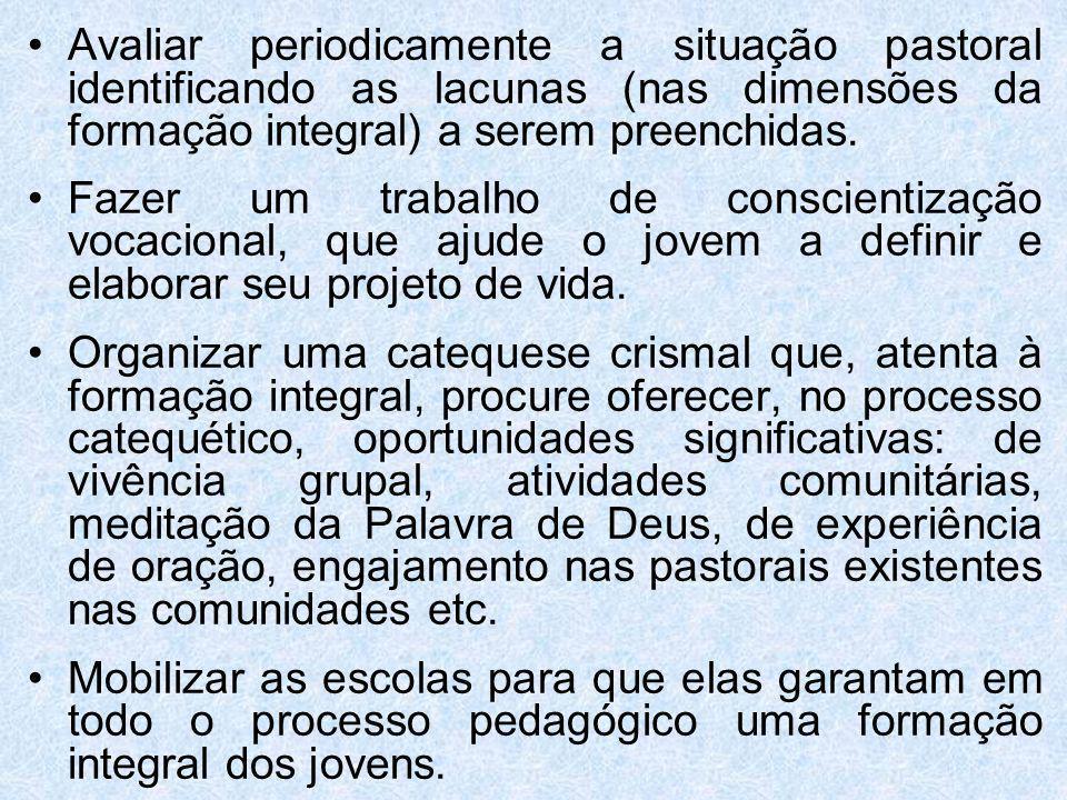Avaliar periodicamente a situação pastoral identificando as lacunas (nas dimensões da formação integral) a serem preenchidas.