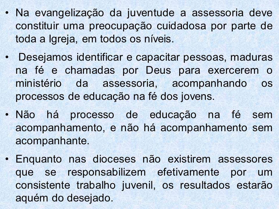 Na evangelização da juventude a assessoria deve constituir uma preocupação cuidadosa por parte de toda a Igreja, em todos os níveis.