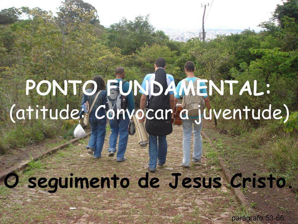 PONTO FUNDAMENTAL: (atitude: Convocar a juventude)