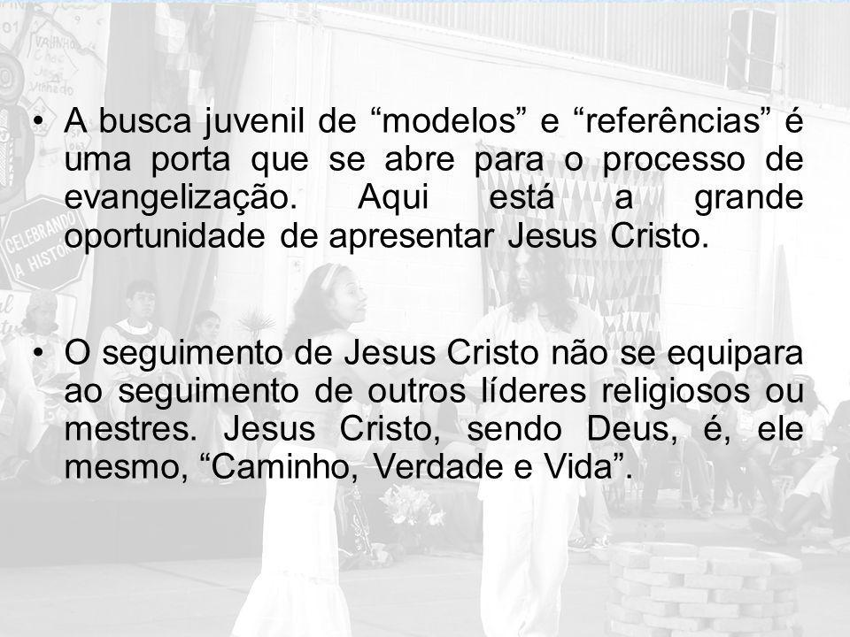 A busca juvenil de modelos e referências é uma porta que se abre para o processo de evangelização. Aqui está a grande oportunidade de apresentar Jesus Cristo.