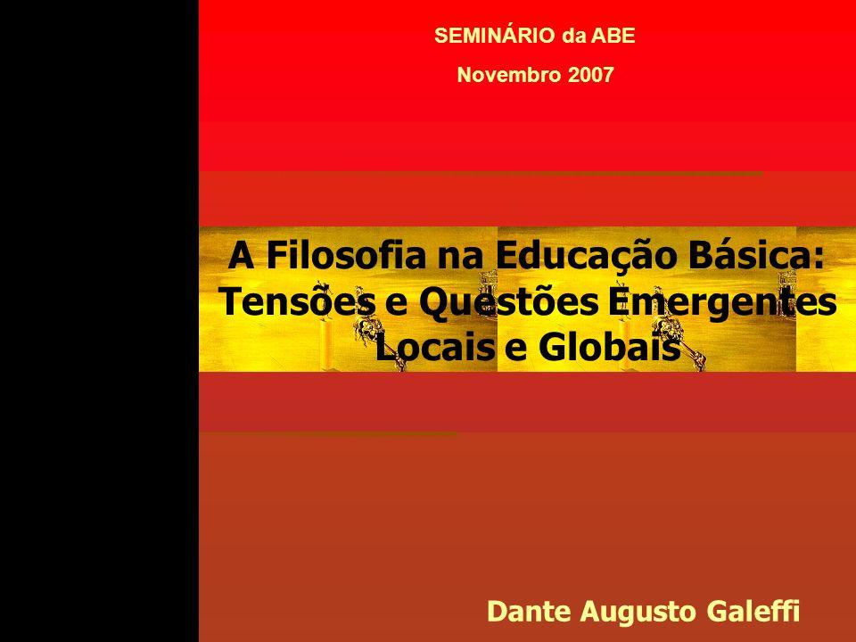 SEMINÁRIO da ABE Novembro 2007. A Filosofia na Educação Básica: Tensões e Questões Emergentes Locais e Globais.