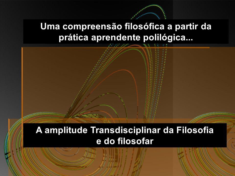 A amplitude Transdisciplinar da Filosofia e do filosofar