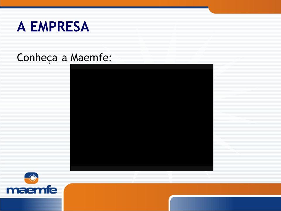 A EMPRESA Conheça a Maemfe: