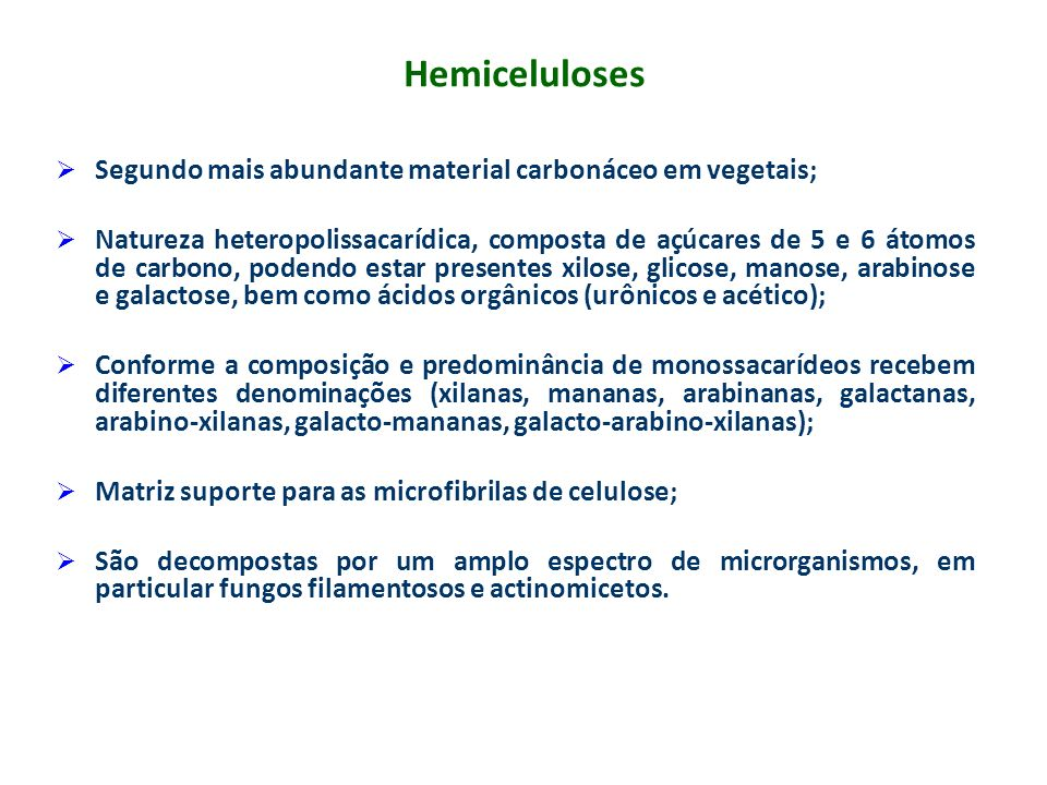 Hemiceluloses Segundo mais abundante material carbonáceo em vegetais;