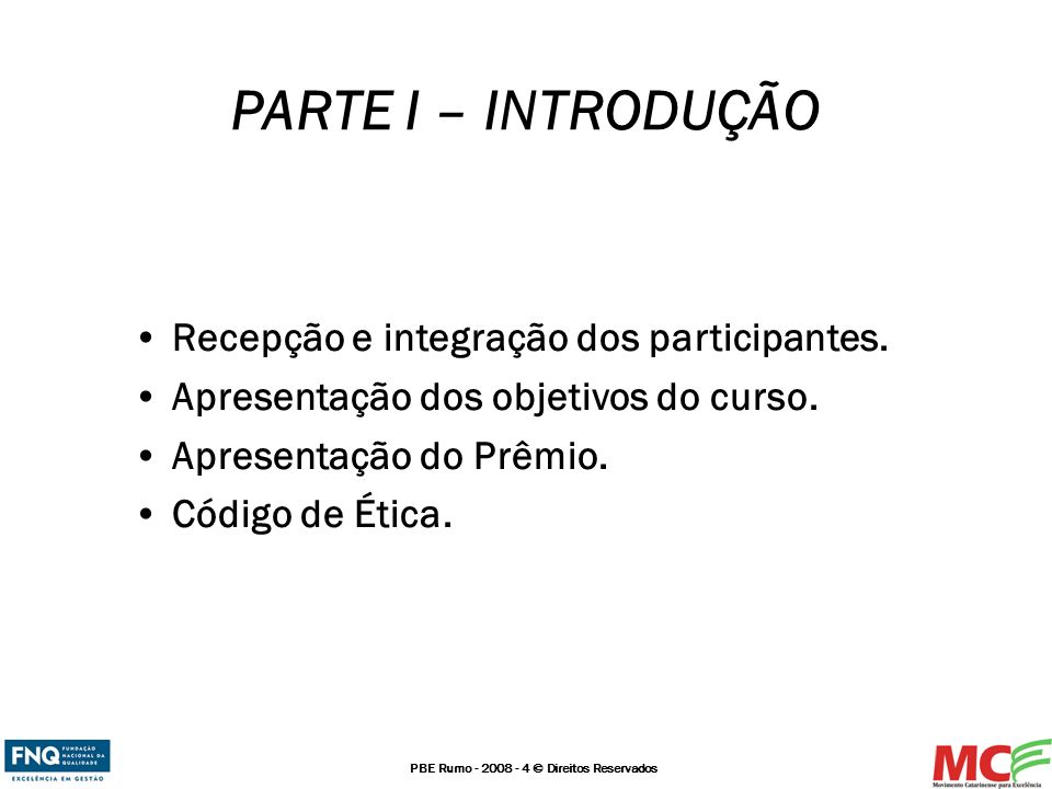 PARTE I – INTRODUÇÃO Recepção e integração dos participantes.