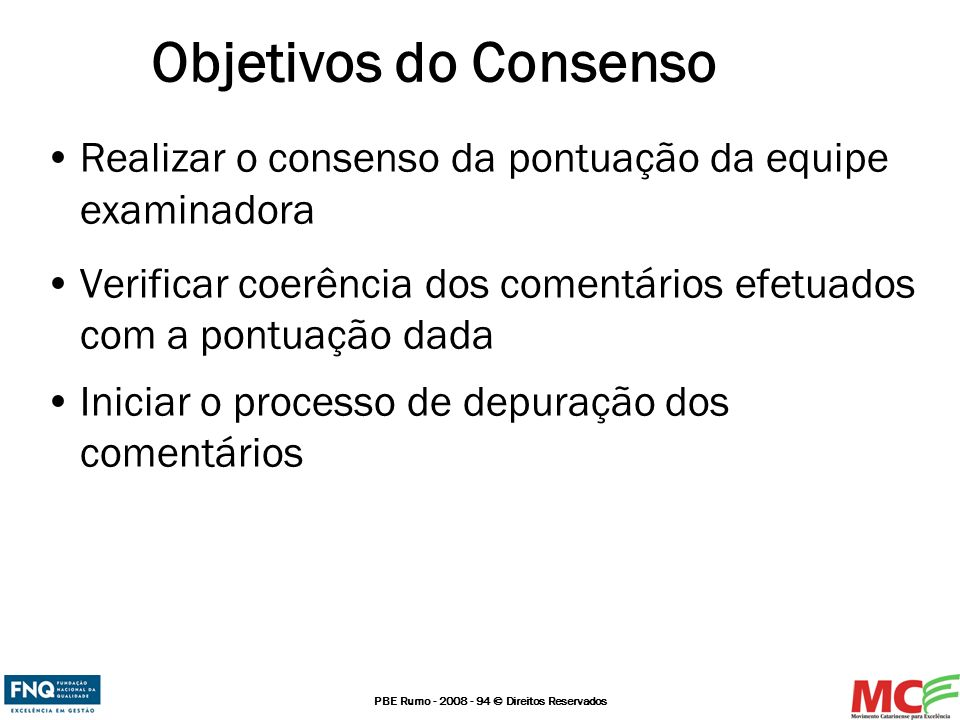 Objetivos do Consenso Realizar o consenso da pontuação da equipe examinadora. Verificar coerência dos comentários efetuados com a pontuação dada.