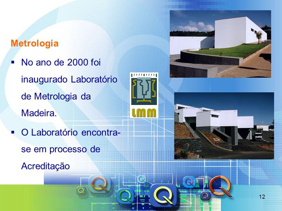 Metrologia No ano de 2000 foi inaugurado Laboratório de Metrologia da Madeira.