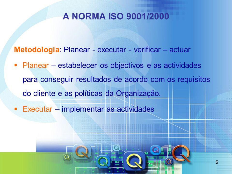 A NORMA ISO 9001/2000 Metodologia: Planear - executar - verificar – actuar.