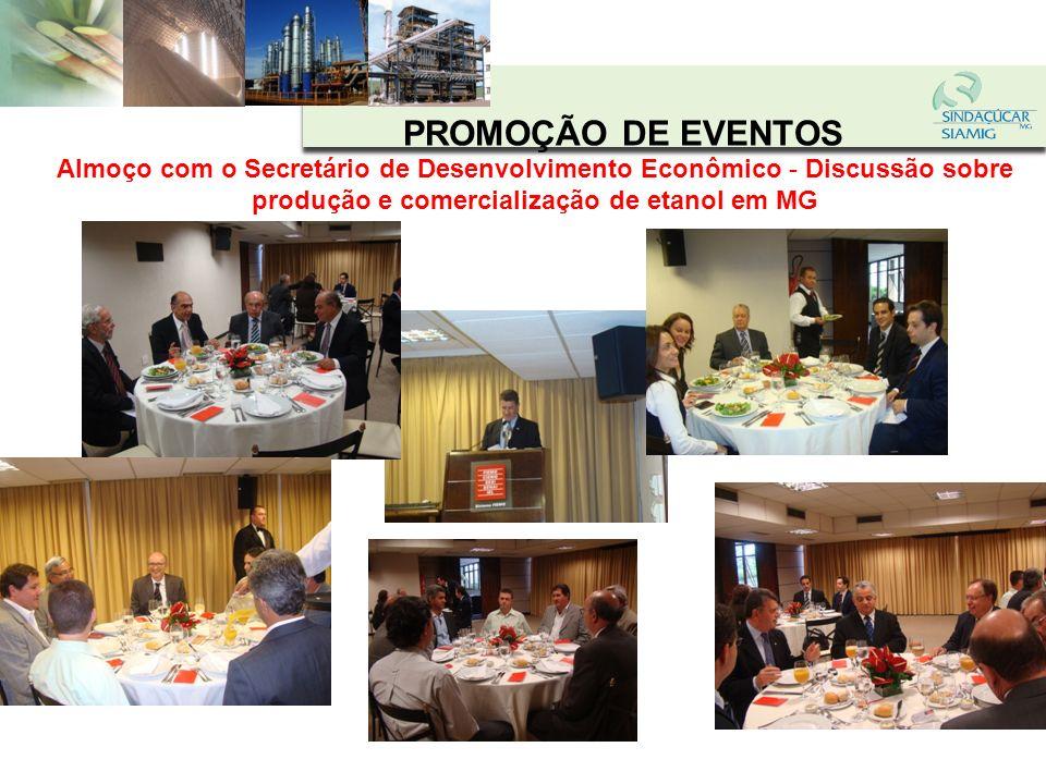 PROMOÇÃO DE EVENTOS Almoço com o Secretário de Desenvolvimento Econômico - Discussão sobre produção e comercialização de etanol em MG.