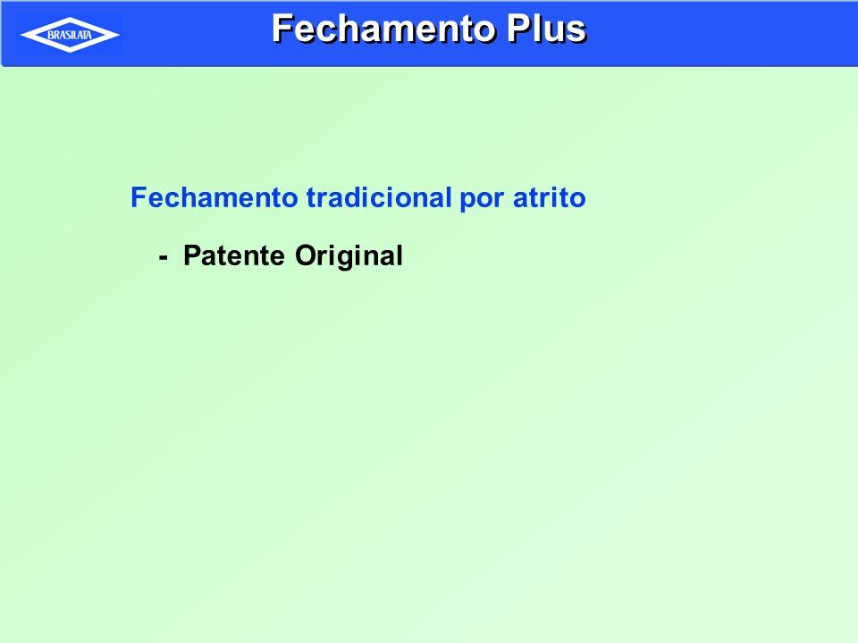 Fechamento Plus Fechamento tradicional por atrito - Patente Original