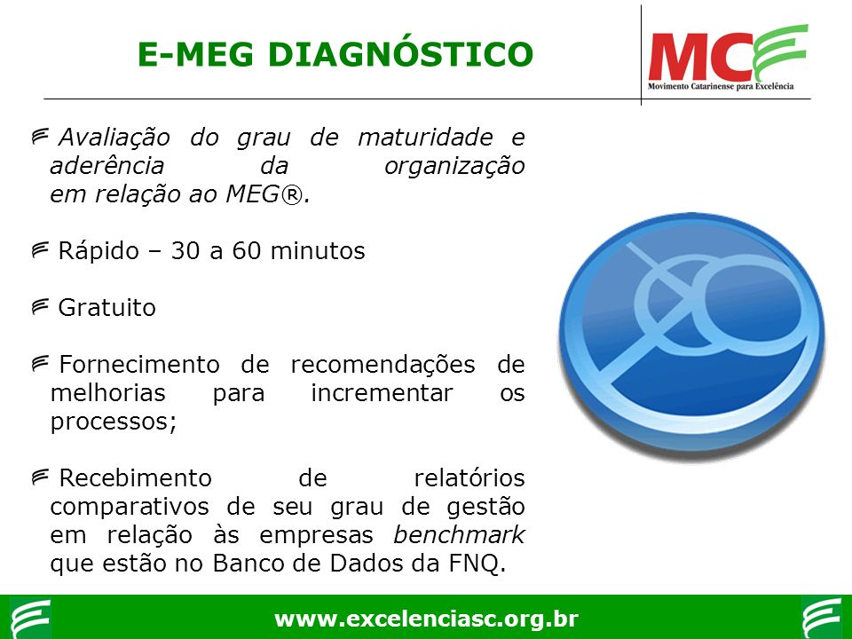 E-MEG DIAGNÓSTICO Avaliação do grau de maturidade e aderência da organização em relação ao MEG®. Rápido – 30 a 60 minutos.