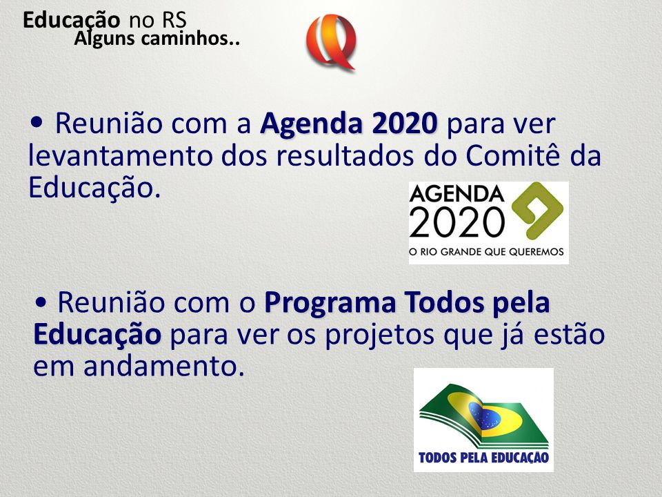 Educação no RSAlguns caminhos.. Reunião com a Agenda 2020 para ver levantamento dos resultados do Comitê da Educação.