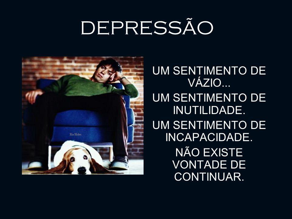 DEPRESSÃO UM SENTIMENTO DE VÁZIO... UM SENTIMENTO DE INUTILIDADE.