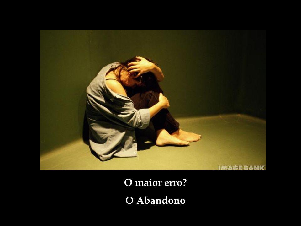 O maior erro O Abandono