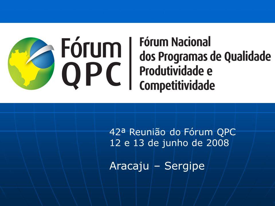 42ª Reunião do Fórum QPC 12 e 13 de junho de 2008 Aracaju – Sergipe