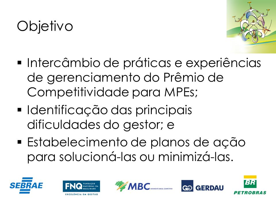 Objetivo Intercâmbio de práticas e experiências de gerenciamento do Prêmio de Competitividade para MPEs;